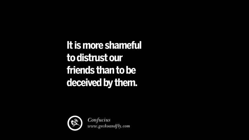 Quotes on Friendship, Trust and Love Betrayal It is more shameful to distrust our friends than to be deceived by them. - Confucius instagram pinterest facebook twitter tumblr quotes life funny best inspirational