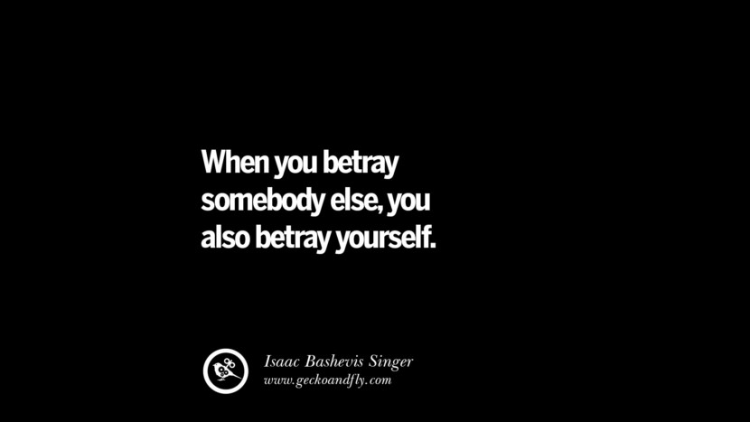 Quotes on Friendship, Trust and Love Betrayal When you betray somebody else, you also betray yourself. - Isaac Bashevis Singer instagram pinterest facebook twitter tumblr quotes life funny best inspirational
