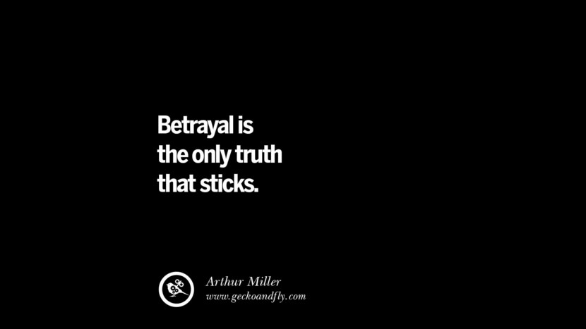 Quotes on Friendship, Trust and Love Betrayal Betrayal is the only truth that sticks. - Arthur Miller instagram pinterest facebook twitter tumblr quotes life funny best inspirational