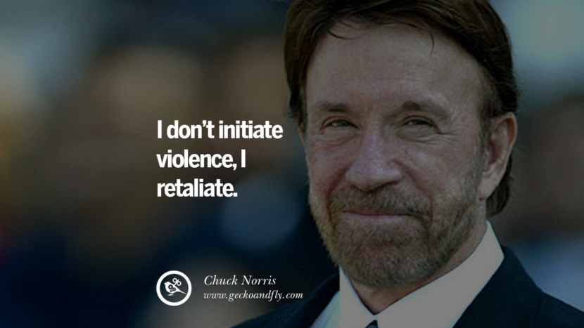 Chuck Norris Quotes, Facts and Jokes I don't initiate violence, I retaliate. best inspirational tumblr quotes instagram