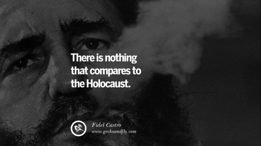 There is nothing that compares to the Holocaust. - Fidel Castro Quotes by Fidel Castro and Che Guevara best inspirational tumblr quotes instagram