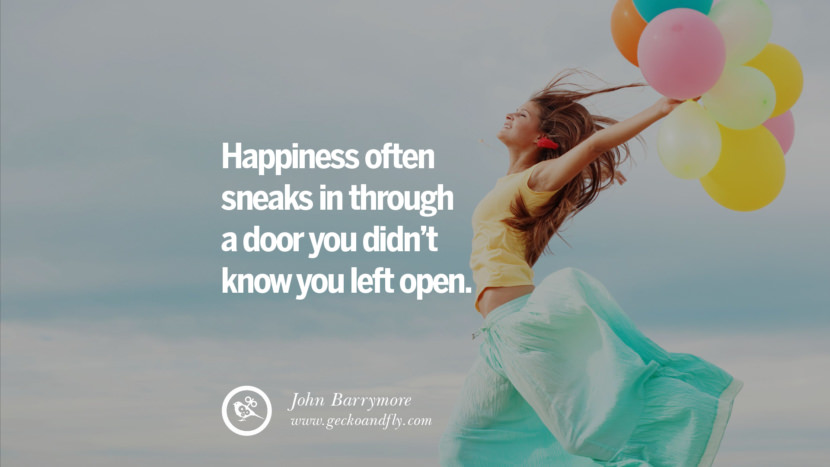 Happiness often sneaks in through a door you didn't know you left open. - John Barrymore Quotes about Pursuit of Happiness to Change Your Thinking best inspirational tumblr quotes instagram