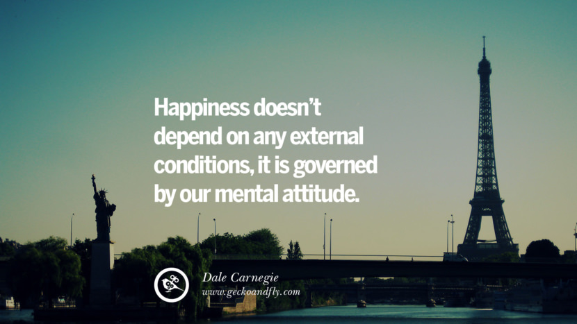 Happiness doesn't depend on any external conditions, it is governed by our mental attitude. - Dale Carnegie Quotes about Pursuit of Happiness to Change Your Thinking best inspirational tumblr quotes instagram