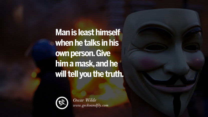 Man is least himself when he talks in his own person. Give him a mask, and he will tell you the truth. - Oscar Wilde Quotes on Wearing a Mask and Hiding Oneself best inspirational tumblr quotes instagram