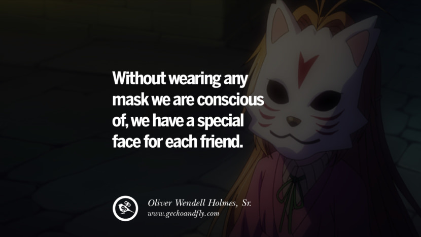 Without wearing any mask we are conscious of, we have a special face for each friend. - Oliver Wendell Holmes, Sr. Quotes on Wearing a Mask and Hiding Oneself best inspirational tumblr quotes instagram