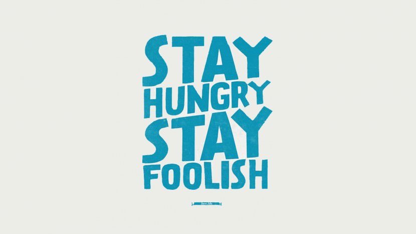 Stay hungry, stay foolish. – Steve Jobs 35 Best Inspirational Quotes About Life By Famous People Typography Font Poster