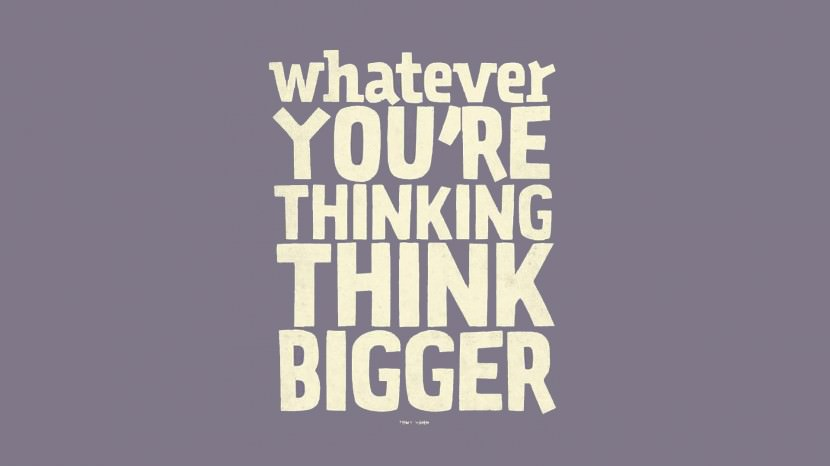 Whatever you are thinking….THINK BIGGER! – Tony Hsieh 35 Best Inspirational Quotes About Life By Famous People Typography Font Poster