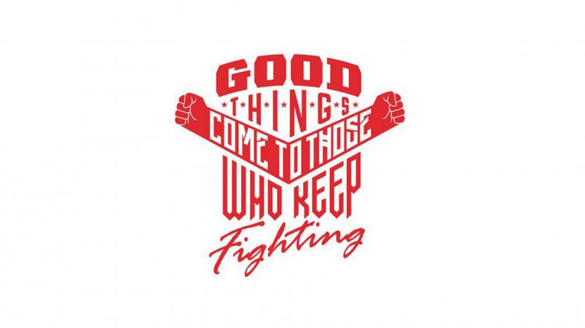 Good things come to those who keep fighting.