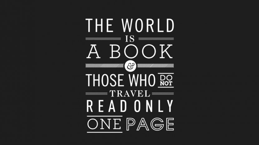 The World is a book, and those who do not travel read only a page. – Saint Augustine