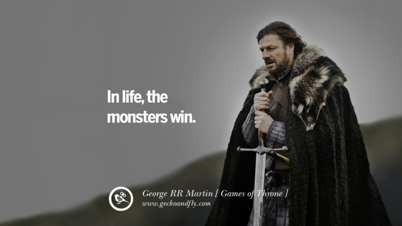 In life, the monsters win. Game of Thrones Quotes By George RR Martin best inspirational tumblr quotes instagram