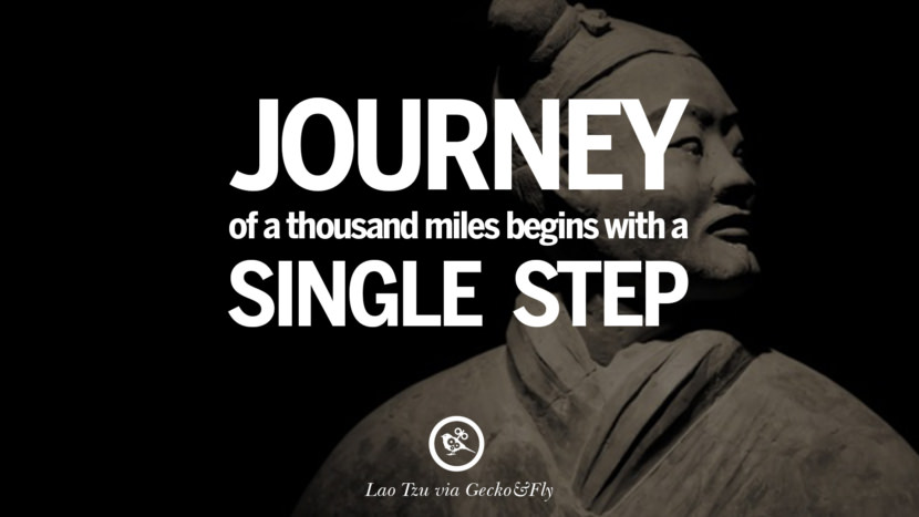 Journey of a thousand miles begins with a single step. - Lao-tzu Motivational Inspirational Quotes For Entrepreneur On Starting Up A Business Start Up never Give Up