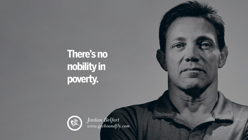 There's no nobility in poverty. Empowering Jordan Belfort Quotes As Seen In Wolf Of Wall Street best inspirational quotes tumblr quotes instagram