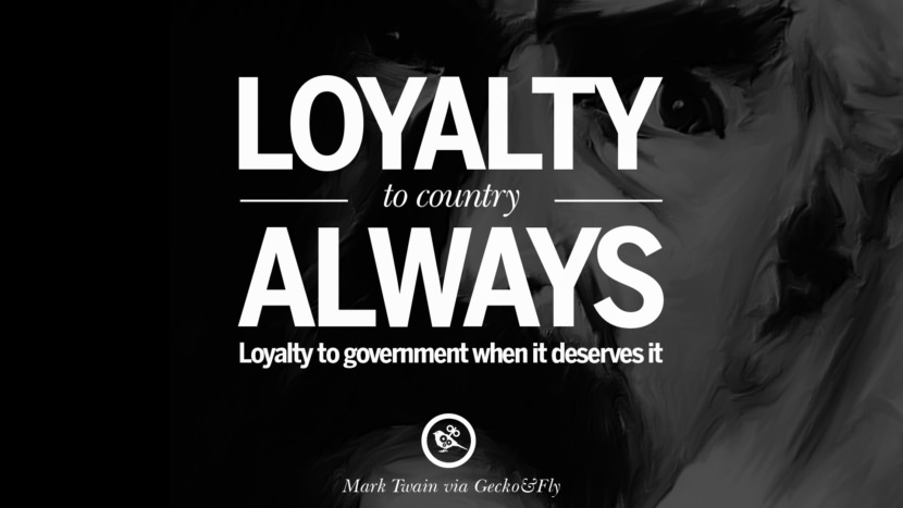 Loyalty to the country always. Loyalty to the government when it deserves it. Wise Quotes By Mark Twain On Wisdom Human Nature Life And Mankind