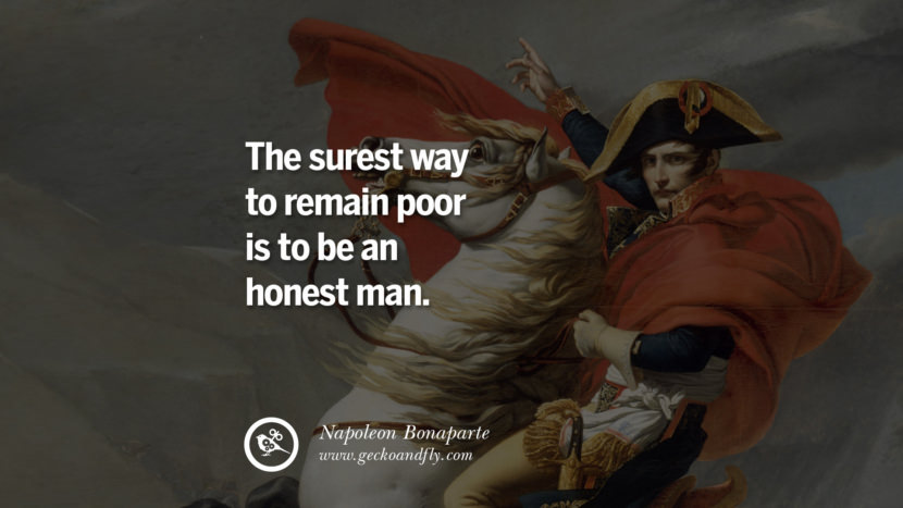 The surest way to remain poor is to be an honest man. Napoleon Bonaparte Quotes On War, Religion, Politics And Government