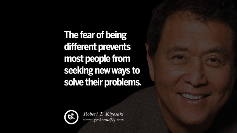 instagram pinterest facebook twitter tumblr quotes life best inspirational robert kiyosaki rich dad poor dad cashflow pdf book quotes The fear of being different prevents most people from seeking new ways to solve their problems.