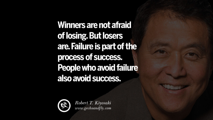 instagram pinterest facebook twitter tumblr quotes life best inspirational robert kiyosaki rich dad poor dad cashflow pdf book quotes Winners are not afraid of losing. But losers are. Failure is part of the process of success. People who avoid failure also avoid success.