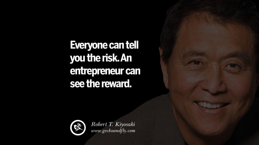 instagram pinterest facebook twitter tumblr quotes life best inspirational robert kiyosaki rich dad poor dad cashflow pdf book quotes Everyone can tell you the risk. An entrepreneur can see the reward.