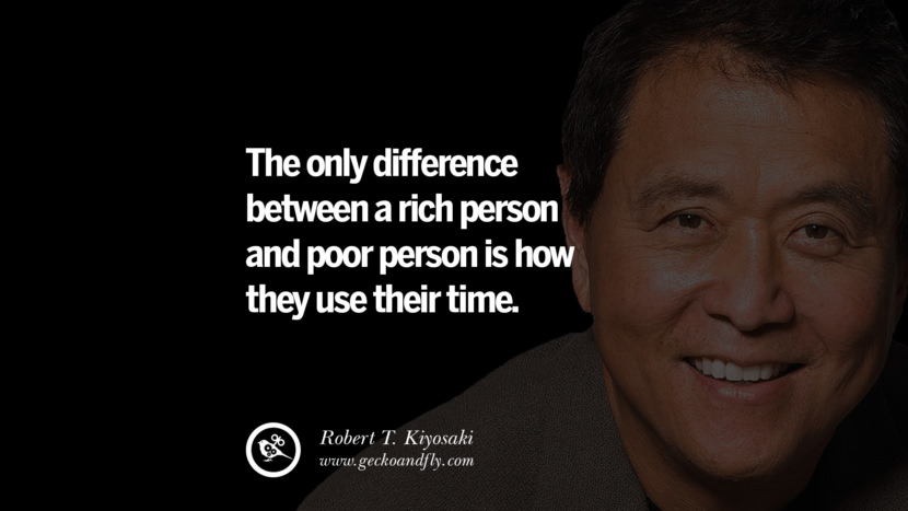 instagram pinterest facebook twitter tumblr quotes life best inspirational robert kiyosaki rich dad poor dad cashflow pdf book quotes The only difference between a rich person and poor person is how they use their time.