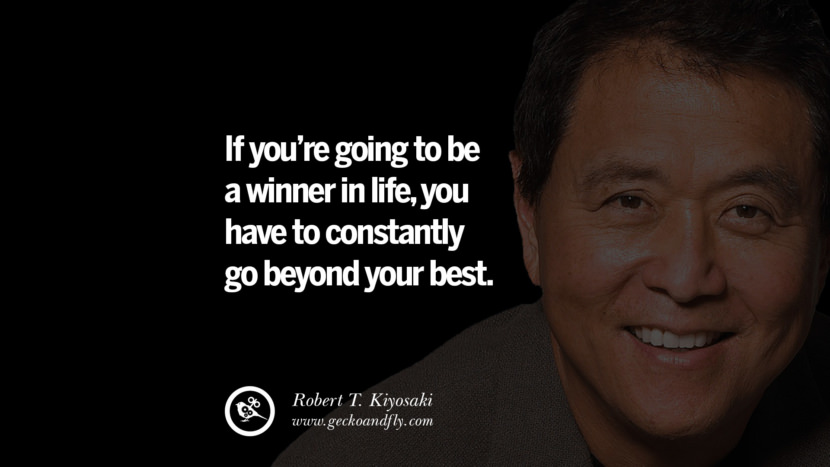 instagram pinterest facebook twitter tumblr quotes life best inspirational robert kiyosaki rich dad poor dad cashflow pdf book quotes If you're going to be a winner in life, you have to constantly go beyond your best.