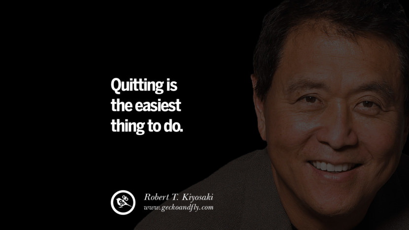 instagram pinterest facebook twitter tumblr quotes life best inspirational robert kiyosaki rich dad poor dad cashflow pdf book quotes Quitting is the easiest thing to do.