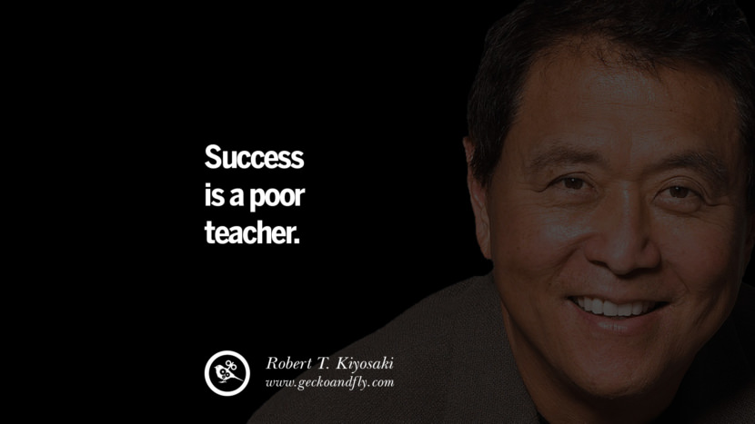 instagram pinterest facebook twitter tumblr quotes life best inspirational robert kiyosaki rich dad poor dad cashflow pdf book quotes Success is a poor teacher.