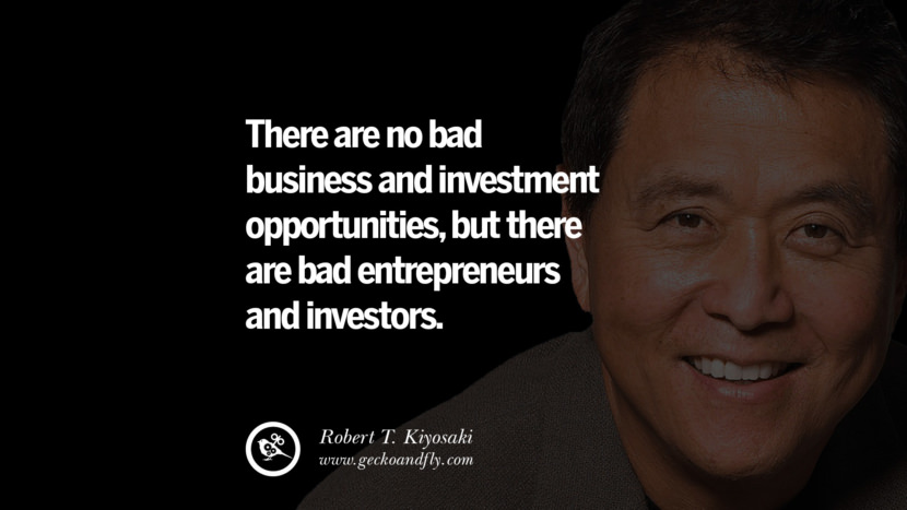 There are no bad business and investment opportunities, but there are bad entrepreneurs and investors. best inspirational tumblr quotes instagram robert kiyosaki rich dad poor dad cashflow pdf book quotes