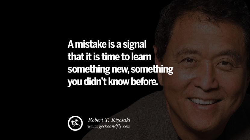 A mistake is a signal that it is time to learn something new, something you didn't know before. best inspirational tumblr quotes instagram robert kiyosaki rich dad poor dad cashflow pdf book quotes