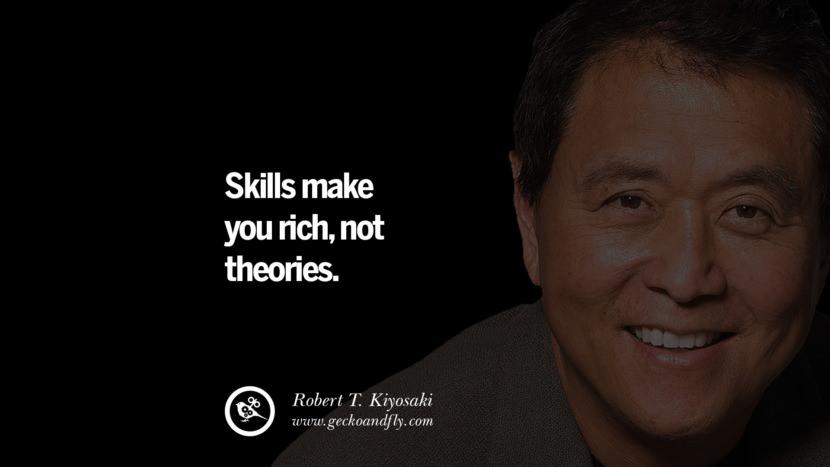 Skills make you rich, not theories. best inspirational tumblr quotes instagram robert kiyosaki rich dad poor dad cashflow pdf book quotes