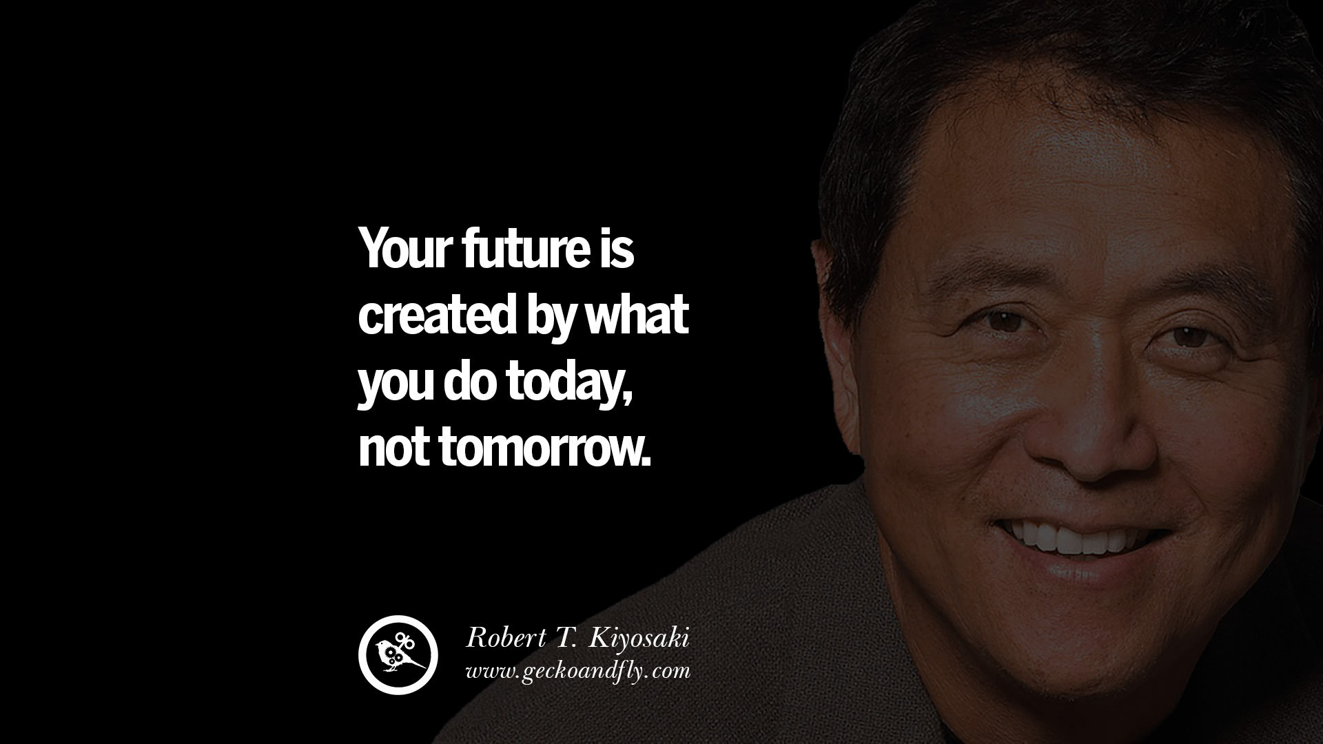Your Future Is Created by What You Do Not TomorrowToday