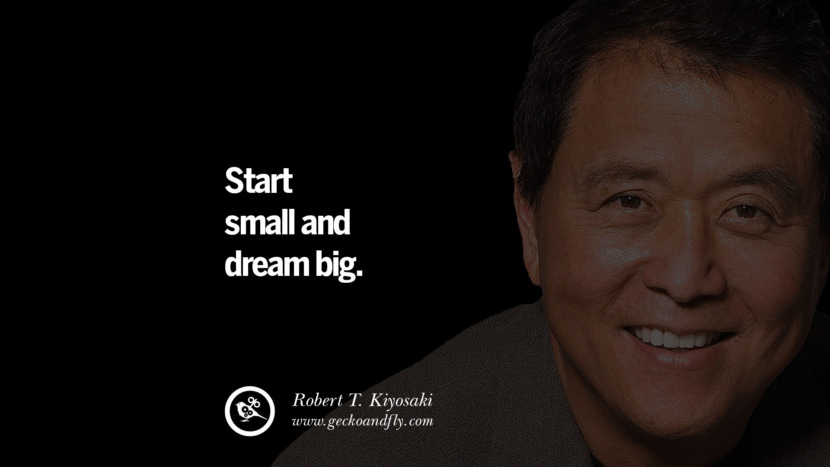 Start small and dream big. best inspirational tumblr quotes instagram robert kiyosaki rich dad poor dad cashflow pdf book quotes