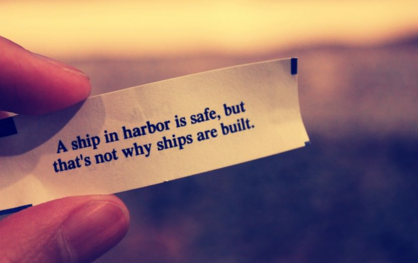 A ship in harbor is safe, but that's not why ships are built. Best Inspirational Chinese Japanese Fortune Cookie Quotes and Sayings On Life For Facebook And Tumblr