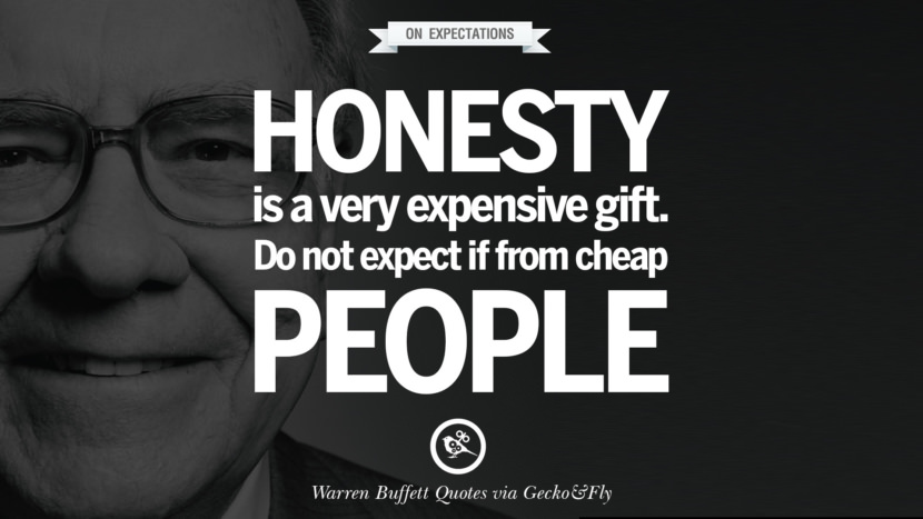 On Expectations - Honesty is very expensive gift. Do not expect it from cheap people. Excellent Advice By Warren Buffet On Investment Quotes