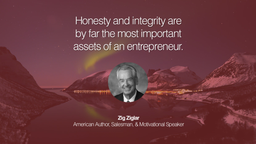 Honesty and integrity are by far the most important assets of an entrepreneur. Zig Ziglar American Author, Salesman, & Motivational Speaker entrepreneur business quote success people instagram twitter reddit pinterest tumblr facebook famous inspirational best sayings geckoandfly www.geckoandfly.com