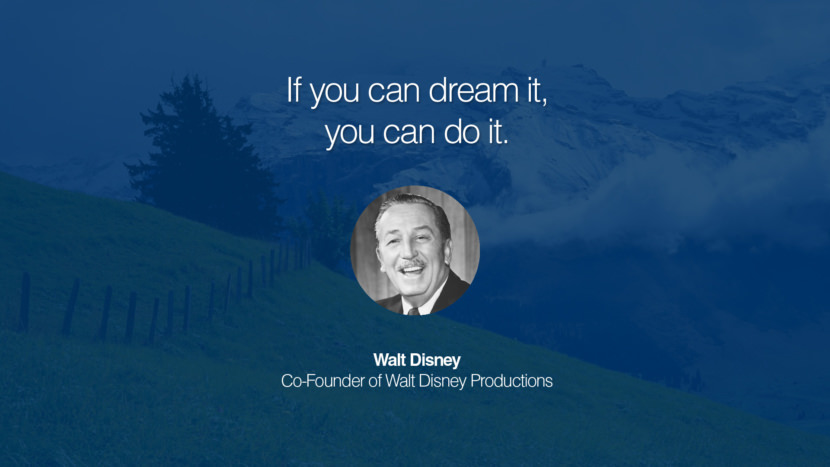 If you can dream it, you can do it. Walt Disney Co-Founder of Walt Disney Productions entrepreneur business quote success people instagram twitter reddit pinterest tumblr facebook famous inspirational best sayings geckoandfly www.geckoandfly.com