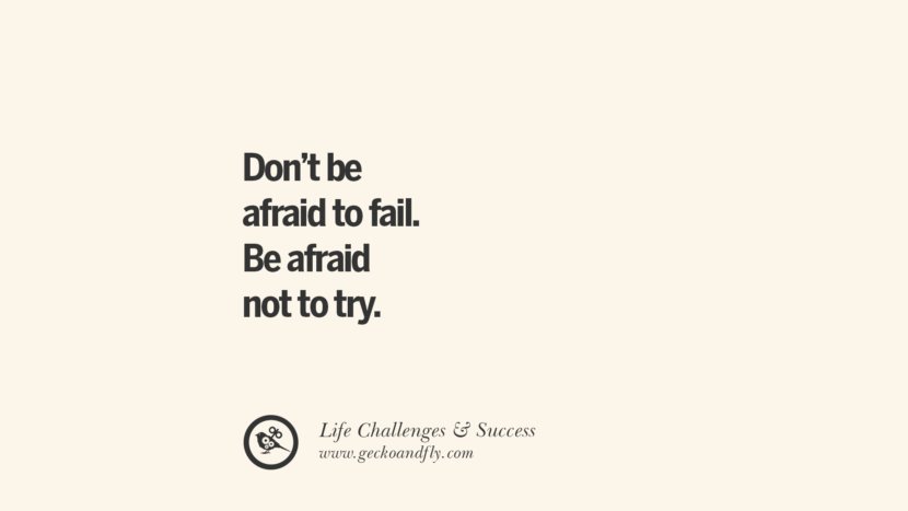 Don't be afraid to fail. Be afraid not to try. quotes about life challenge and success instagram 36 Quotes About Life Challenges And The Pursuit Of Success twitter reddit facebook pinterest tumblr famous inspirational best sayings