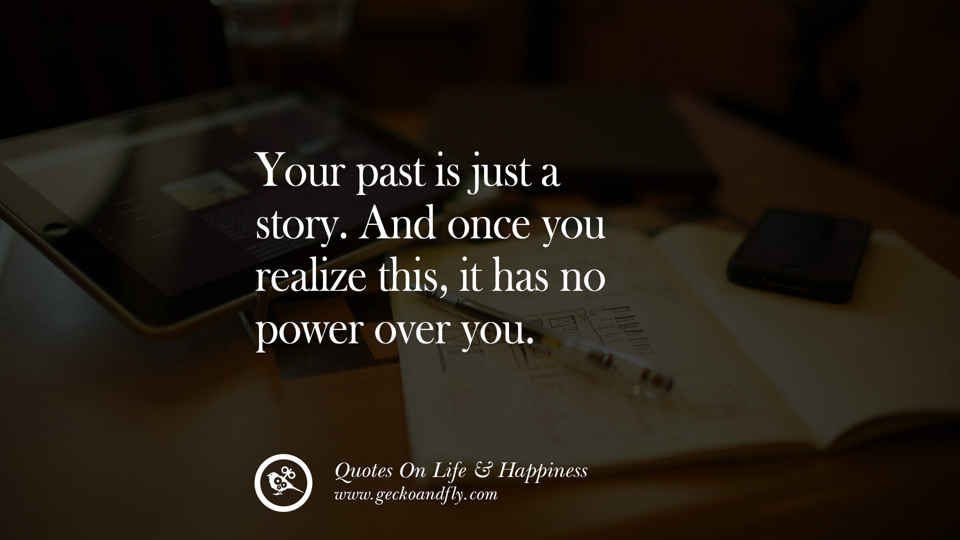 Your Past Is Just A Story. And Once You Realize This, It Has No