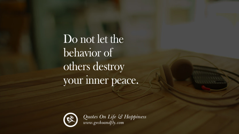 Do not let the behavior of others destroy your inner peace. happy life quote instagram quotes about being happy with life and love twitter reddit facebook pinterest tumblr