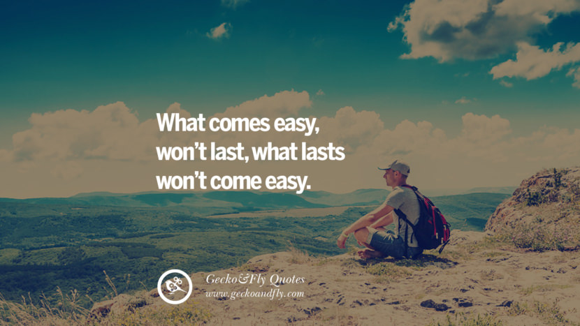 What comes easy, won't last, what lasts won't come easy. love long distance relationship quotes tumblr instagram Love Quotes On Long Distance Relationship And Romance twitter reddit facebook pinterest