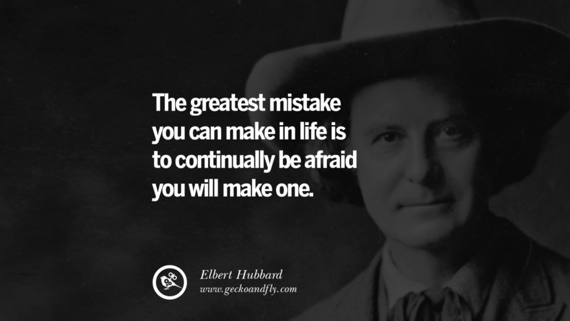 The greatest mistake you can make in life is to continually be afraid you will make one. - Elbert Hubbard quotes believe in yourself never give up twitter reddit facebook pinterest tumblr Motivational Quotes For Entrepreneur On Starting A Home Based Small Business