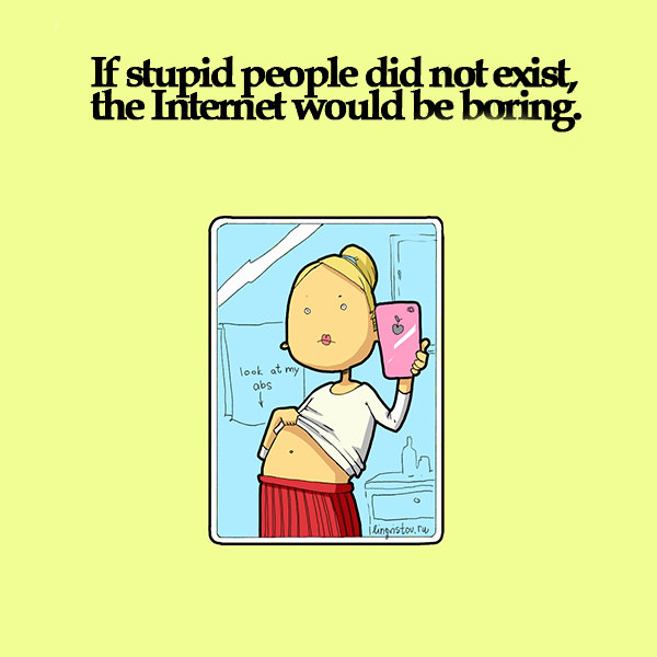 If stupid people did not exist, the internet would be boring. Funny Sarcastic Come Back Quotes For Your Facebook Friends And Enemies smartphone youtube stupid message status instagram facebook twitter pinterest