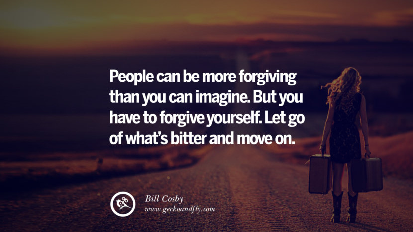People can be more forgiving than you can imagine. But you have to forgive yourself. Let go of what's bitter and move on. - Bill Cosby Quotes On Life About Keep Moving On And Letting Go Of Someone relationship love breakup instagram pinterest facebook twitter