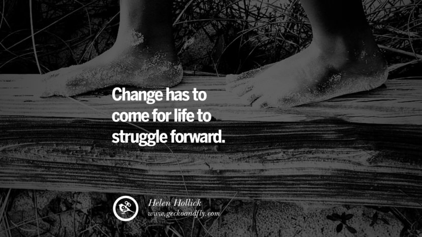 Change has to come for life to struggle forward. - Helen Hollick Quotes On Life About Keep Moving On And Letting Go Of Someone relationship love breakup instagram pinterest facebook twitter