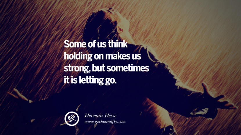 Some of us think holding on makes us strong, but sometimes it is letting go. - Herman Hesse Quotes On Life About Keep Moving On And Letting Go Of Someone relationship love breakup instagram pinterest facebook twitter