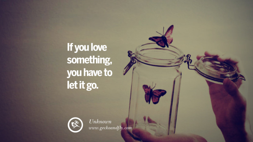 If you love something, you have to let it go. - Unknown Quotes On Life About Keep Moving On And Letting Go Of Someone relationship love breakup instagram pinterest facebook twitter