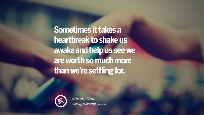 Sometimes it takes a heartbreak to shake us awake and help us see we are worth so much more than we're settling for. - Mandy Hale Quotes About Moving On And Letting Go Of Relationship And Love relationship love breakup instagram pinterest facebook twitter tumblr