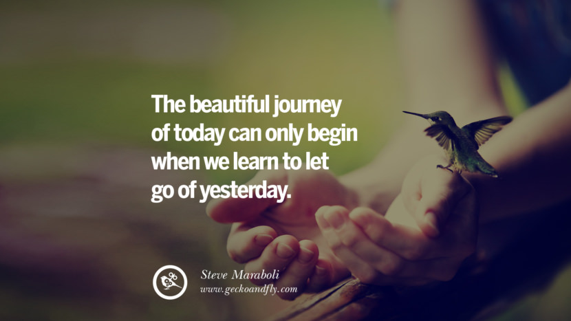 The beautiful journey of today can only begin when we learn to let go of yesterday. - Steve Maraboli Quotes About Moving On And Letting Go Of Relationship And Love relationship love breakup instagram pinterest facebook twitter tumblr