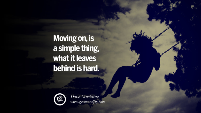 Moving on, is a simple thing, what it leaves behind is hard. - Dave Mustaine Quotes About Moving On And Letting Go Of Relationship And Love relationship love breakup instagram pinterest facebook twitter tumblr