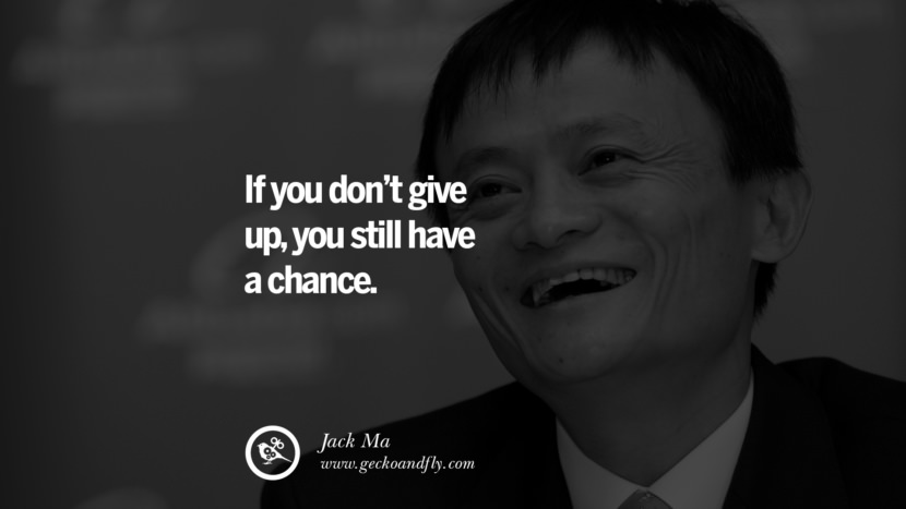If you don't give up, you still have a chance - Jack Ma positive quotes for the day about life attitude thinking instagram pinterest facebook twitter