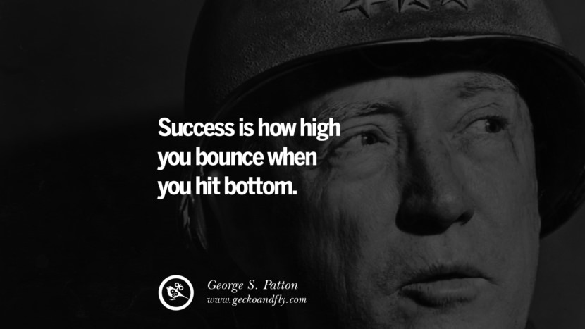Success is how high you bounce when you hit bottom. - George S. Patton positive quotes for the day about life attitude thinking instagram pinterest facebook twitter