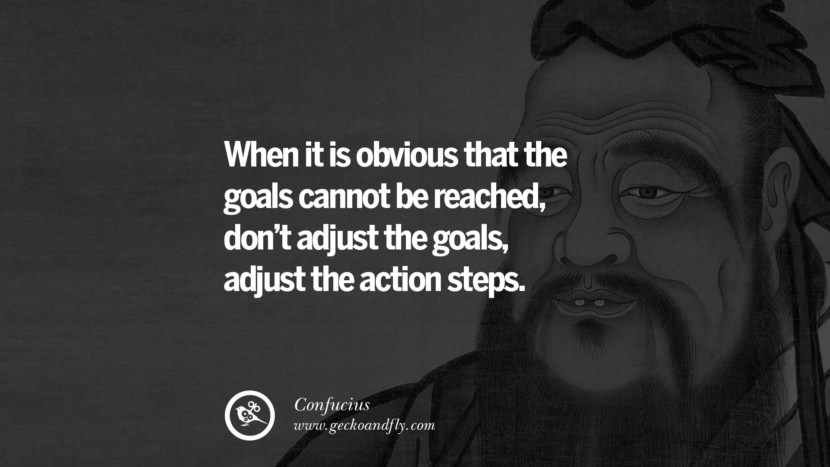 When it is obvious that the goals cannot be reached, don't adjust the goals, adjust the action steps. - Confucius positive quotes for the day about life attitude thinking instagram pinterest facebook twitter